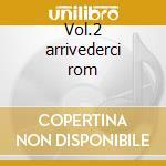 Vol.2 arrivederci rom cd musicale di VILLA CLAUDIO