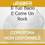 IL TUO BACIO E COME UN ROCK cd musicale di CELENTANO ADRIANO