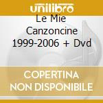 LE MIE CANZONCINE 1999-2006 + DVD cd musicale di NADA