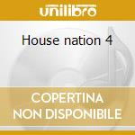 House nation 4 cd musicale di Artisti Vari