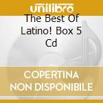 THE BEST OF LATINO! BOX 5 CD              cd musicale di Artisti Vari
