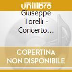 Giuseppe Torelli - Concerto Etienne Roger 188, Sonata G. 1, Sinfonia G. 2, Sinfonia G. 3, Sinfonia G. 4, Sonata G. 5, Sonata G. 6, Sonata G. 7, Sinfo cd musicale di Torelli