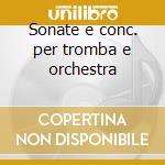 Sonate e conc. per tromba e orchestra cd musicale di Et Gabrielli/cazzati