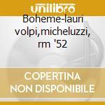 Boheme-lauri volpi,micheluzzi, rm '52 cd musicale di Puccini