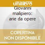 Giovanni malipiero: arie da opere cd musicale di Malipiero g. -vv.aa.