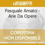 Pasquale Amato - Arie Da Opere cd musicale di Amato p. - vv.aa.