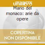 Mario del monaco: arie da opere cd musicale di Del monaco m.-vv.aa.