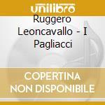 Ruggero Leoncavallo - Pagliacci cd musicale di Leoncavallo