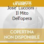 Luccioni Jose'  Il Mito Dell'opera Fc cd musicale di Luccioni j. - vv.aa.