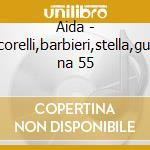 Aida - corelli,barbieri,stella,gui na 55 cd musicale di Giuseppe Verdi