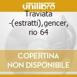 Traviata -(estratti),gencer, rio 64 cd musicale di Giuseppe Verdi