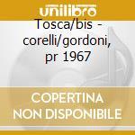 Tosca/bis - corelli/gordoni, pr 1967 cd musicale di Puccini
