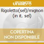 Rigoletto(sel)/mignon (in it. sel) cd musicale di Tomas Verdi/di