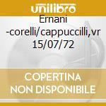 Ernani -corelli/cappuccilli,vr 15/07/72 cd musicale di Giuseppe Verdi