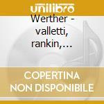 Werther - valletti, rankin, n.orleans'56 cd musicale di Massenet