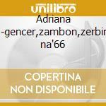 Adriana l.-gencer,zambon,zerbini na'66 cd musicale di Cilea