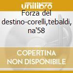 Forza del destino-corelli,tebaldi, na'58 cd musicale di Giuseppe Verdi