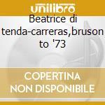 Beatrice di tenda-carreras,bruson to '73 cd musicale di Bellini