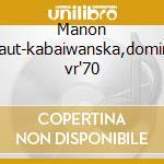 Manon lescaut-kabaiwanska,domingo, vr'70 cd musicale di Puccini