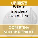 Ballo in maschera -pavarotti, vr '72 cd musicale di Giuseppe Verdi
