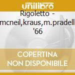 Rigoletto - mcneil,kraus,m.pradelli '66 cd musicale di Giuseppe Verdi