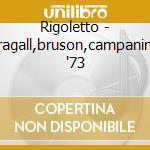 Rigoletto - aragall,bruson,campanino '73 cd musicale di Giuseppe Verdi