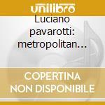 Luciano pavarotti: metropolitan gala '75 cd musicale di Pavarotti l. -vv.aa.