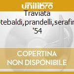 Traviata -tebaldi,prandelli,serafin '54 cd musicale di Giuseppe Verdi