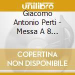 Giacomo Antonio Perti - Messa A 8 Voci cd musicale di Perti