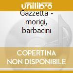 Gazzetta - morigi, barbacini cd musicale di Rossini