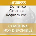 Domenico Cimarosa  - Requiem Pro Defunctis cd musicale di Cimarosa