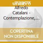 Alfredo Catalani - Contemplazione, Scherzo, Sinfonia In Fa Maggiore, A Sera, Serenatella, Ero E Leandro, In Sogno cd musicale di Catalani
