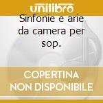 Sinfonie e arie da camera per sop. cd musicale di Bellini