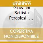 Giovanni Battista Pergolesi - Concerto Di Violino Con Più Strumenti, Sinfonia Per Violoncello E B. C., Sonate Per Violino, Cembalo, Organo cd musicale di Pergolesi