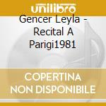 Leyla gencer: recital parigi 05/10/81 cd musicale di Gencer l. - vv.aa.