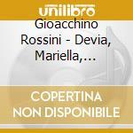 Rossini - Devia, Mariella, Carella, Giuliano cd musicale di Devia m. - vv.aa.