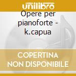Opere per pianoforte - k.capua cd musicale di F. Berwald