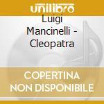 Luigi Mancinelli - Cleopatra cd musicale di Mancinelli