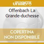 Offenbach La Grande-duchesse cd musicale