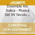 Ars Italica - Ars Italica-musica Del Xv Sec. - Le Ballate cd musicale di Artisti Vari