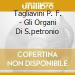 Tagliavini P. F. - Gli Organi Di S.petronio cd musicale di Andrea Gabrieli