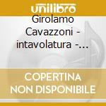 Vartolo Sergio - Vartolo Sergio-intavolatura - Libro 1 cd musicale di Cavazzoni
