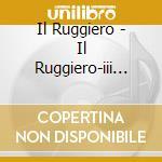 Il Ruggiero - Il Ruggiero-iii Libro De' Varie Sonate cd musicale di Rossi Salomone