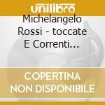 Toccate e correnti parte prima cd musicale di Michelangelo Rossi