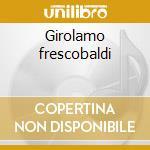 Girolamo frescobaldi cd musicale di Girolamo Frescobaldi