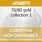 70/80 gold collection 1 cd musicale di Artisti Vari