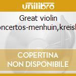 Great violin concertos-menhuin,kreisler cd musicale di Artisti Vari