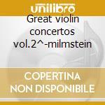 Great violin concertos vol.2^-milmstein cd musicale di Artisti Vari