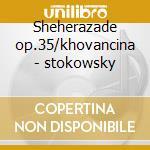 Sheherazade op.35/khovancina - stokowsky cd musicale di K./mussorgsky Rimski