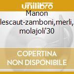 Manon lescaut-zamboni,merli, molajoli'30 cd musicale di Puccini